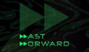 FORTHCOMING – FAST FORWARD